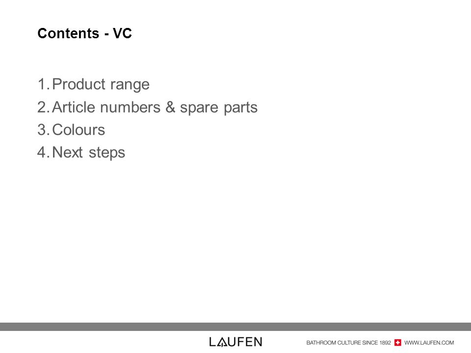 Contents - VC 1.Product range 2.Article numbers & spare parts 3.Colours 4.Next steps