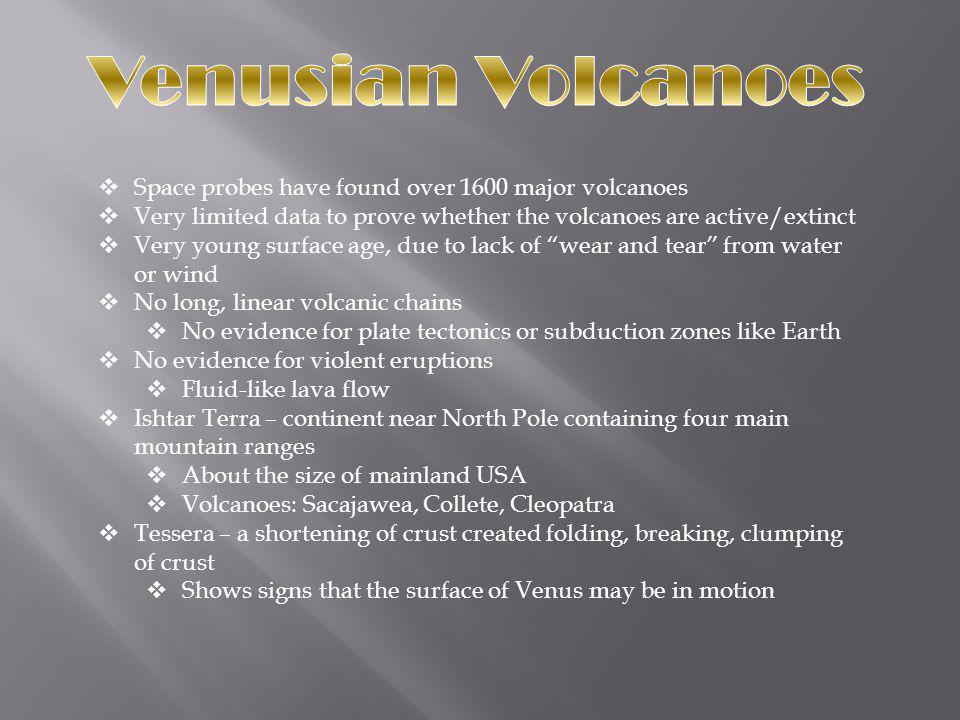 Space probes have found over 1600 major volcanoes Very limited data to prove whether the volcanoes are active/extinct Very young surface age, due to l