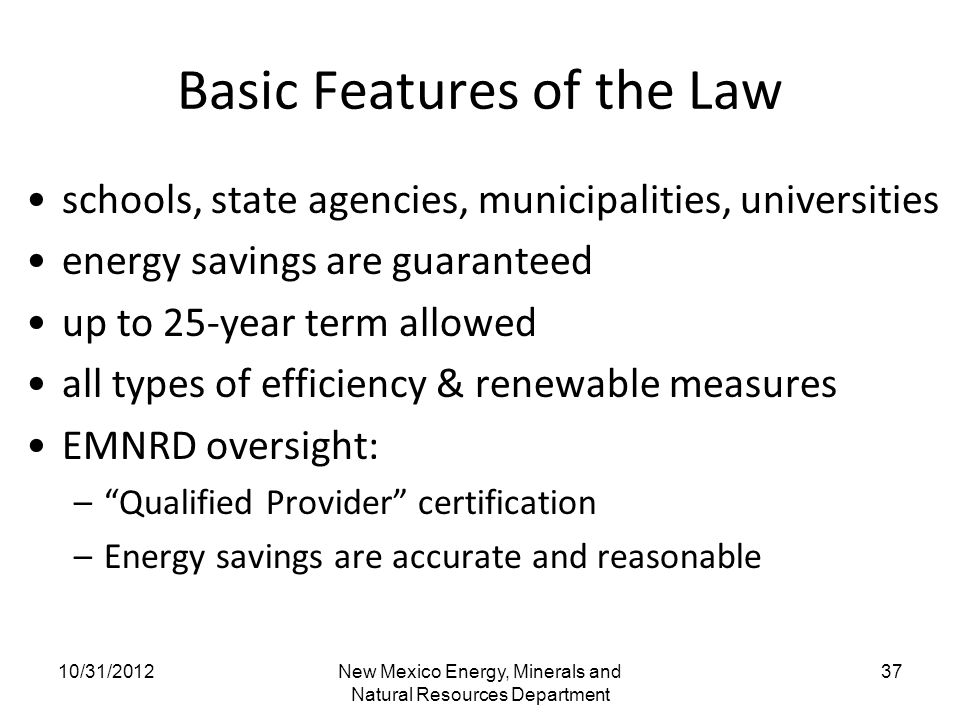 Basic Features of the Law schools, state agencies, municipalities, universities energy savings are guaranteed up to 25-year term allowed all types of