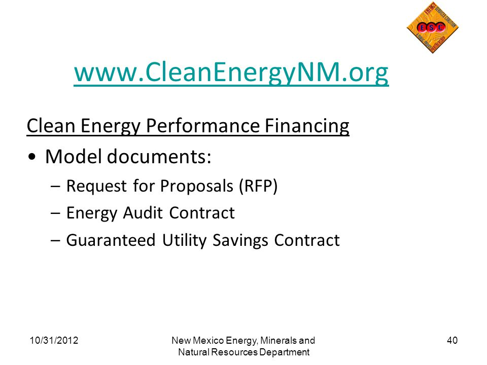 www.CleanEnergyNM.org Clean Energy Performance Financing Model documents: –Request for Proposals (RFP) –Energy Audit Contract –Guaranteed Utility Savi