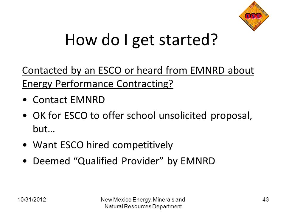 How do I get started? Contacted by an ESCO or heard from EMNRD about Energy Performance Contracting? Contact EMNRD OK for ESCO to offer school unsolic
