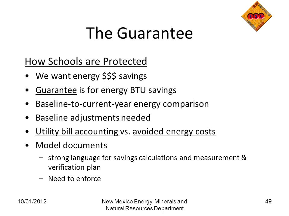 The Guarantee How Schools are Protected We want energy $$$ savings Guarantee is for energy BTU savings Baseline-to-current-year energy comparison Base