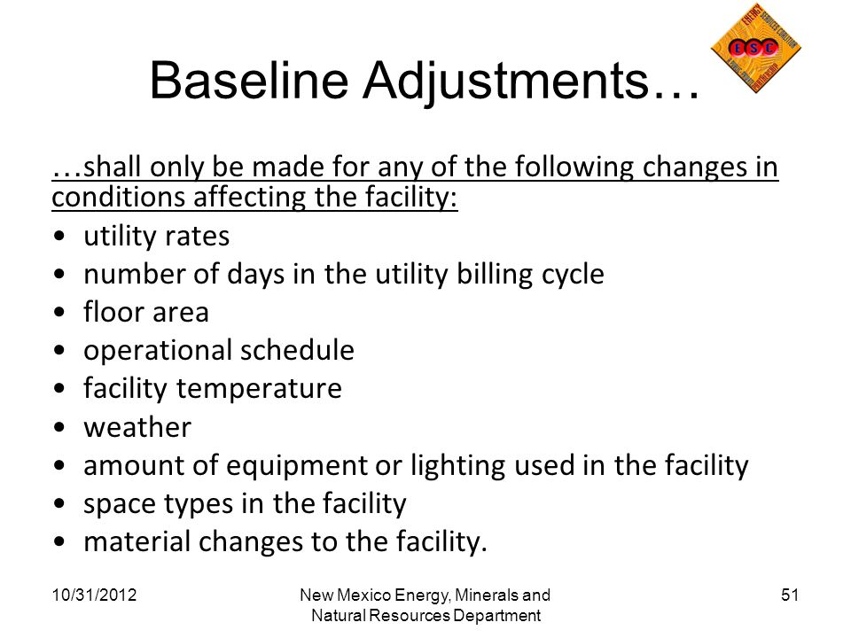 Baseline Adjustments… … shall only be made for any of the following changes in conditions affecting the facility: utility rates number of days in the