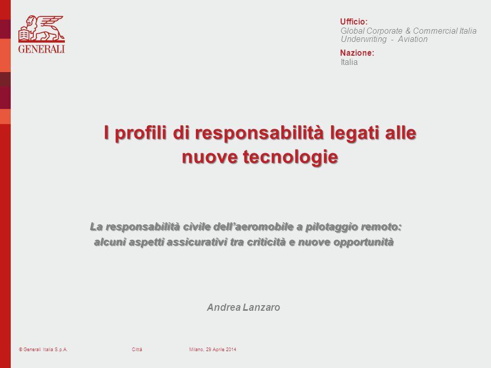 © Generali Italia S.p.A.Città Ufficio: Nazione: I profili di responsabilità legati alle nuove tecnologie La responsabilità civile dellaeromobile a pil
