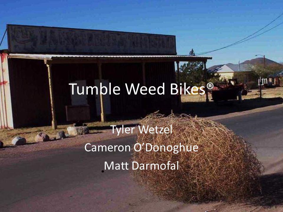 Tyler Wetzel Cameron ODonoghue Matt Darmofal Tumble Weed Bikes®