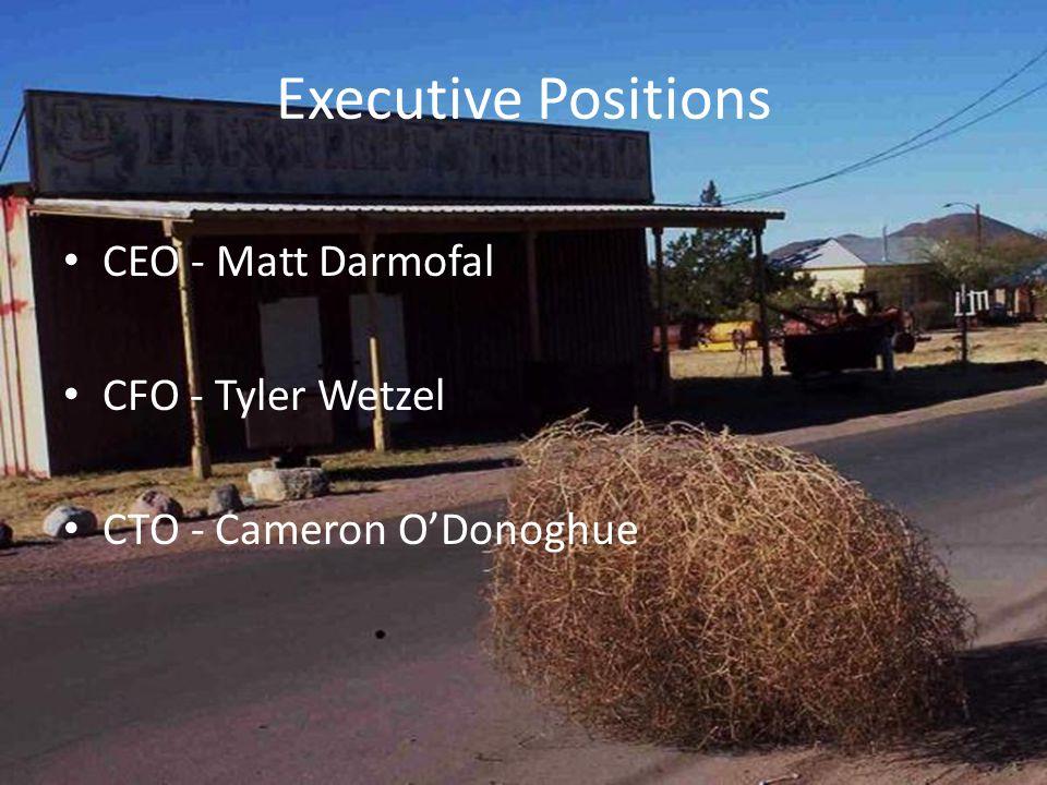 Executive Positions CEO - Matt Darmofal CFO - Tyler Wetzel CTO - Cameron ODonoghue