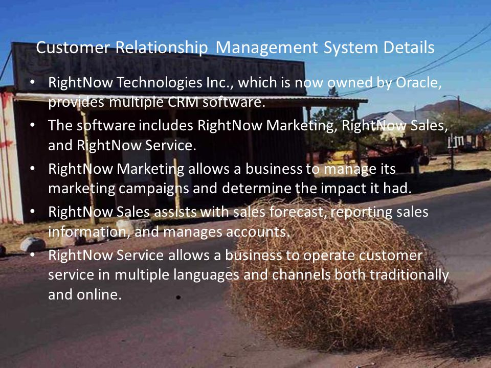 RightNow Technologies Inc., which is now owned by Oracle, provides multiple CRM software.