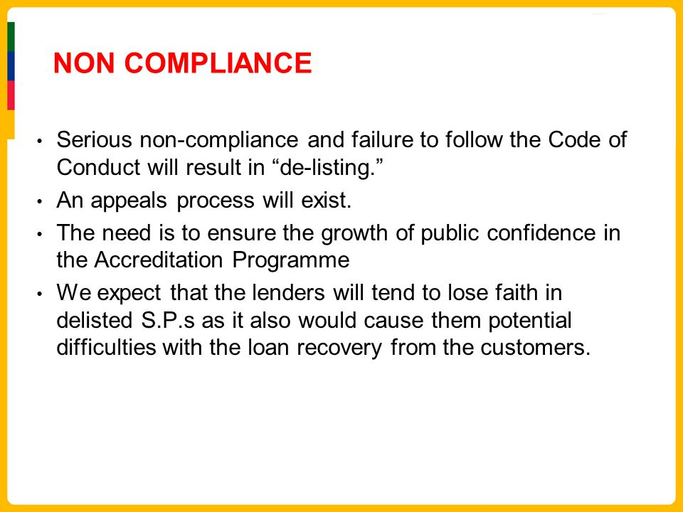NON COMPLIANCE Serious non-compliance and failure to follow the Code of Conduct will result in de-listing. An appeals process will exist. The need is