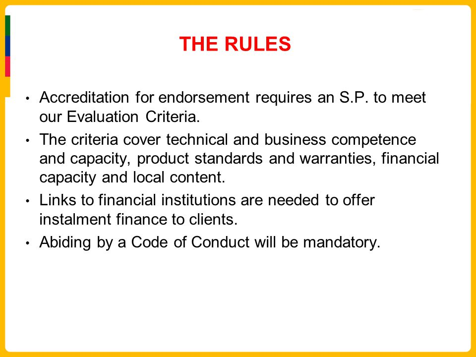 THE RULES Accreditation for endorsement requires an S.P. to meet our Evaluation Criteria. The criteria cover technical and business competence and cap