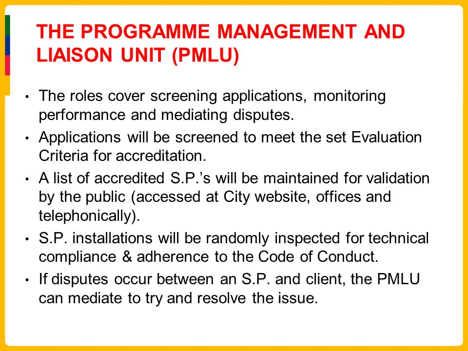THE PROGRAMME MANAGEMENT AND LIAISON UNIT (PMLU) The roles cover screening applications, monitoring performance and mediating disputes. Applications w
