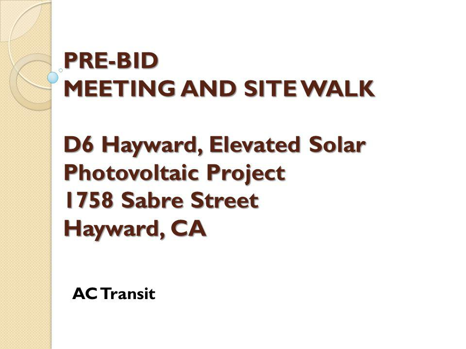 PRE-BID MEETING AND SITE WALK D6 Hayward, Elevated Solar Photovoltaic Project 1758 Sabre Street Hayward, CA AC Transit