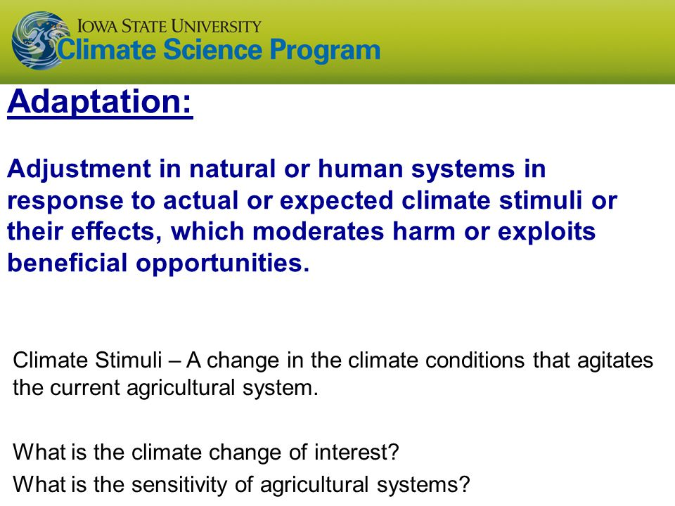 Adaptation: Adjustment in natural or human systems in response to actual or expected climate stimuli or their effects, which moderates harm or exploit