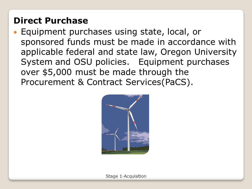 Direct Purchase Equipment purchases using state, local, or sponsored funds must be made in accordance with applicable federal and state law, Oregon University System and OSU policies.