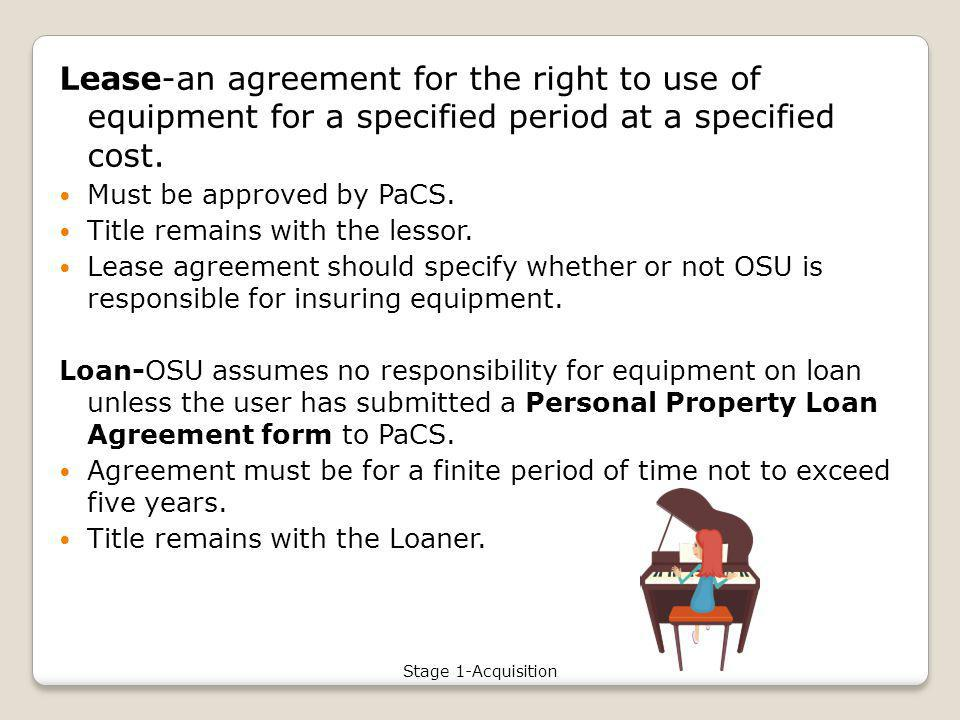 Lease-an agreement for the right to use of equipment for a specified period at a specified cost.