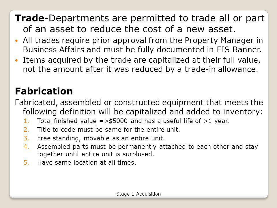 Trade-Departments are permitted to trade all or part of an asset to reduce the cost of a new asset.