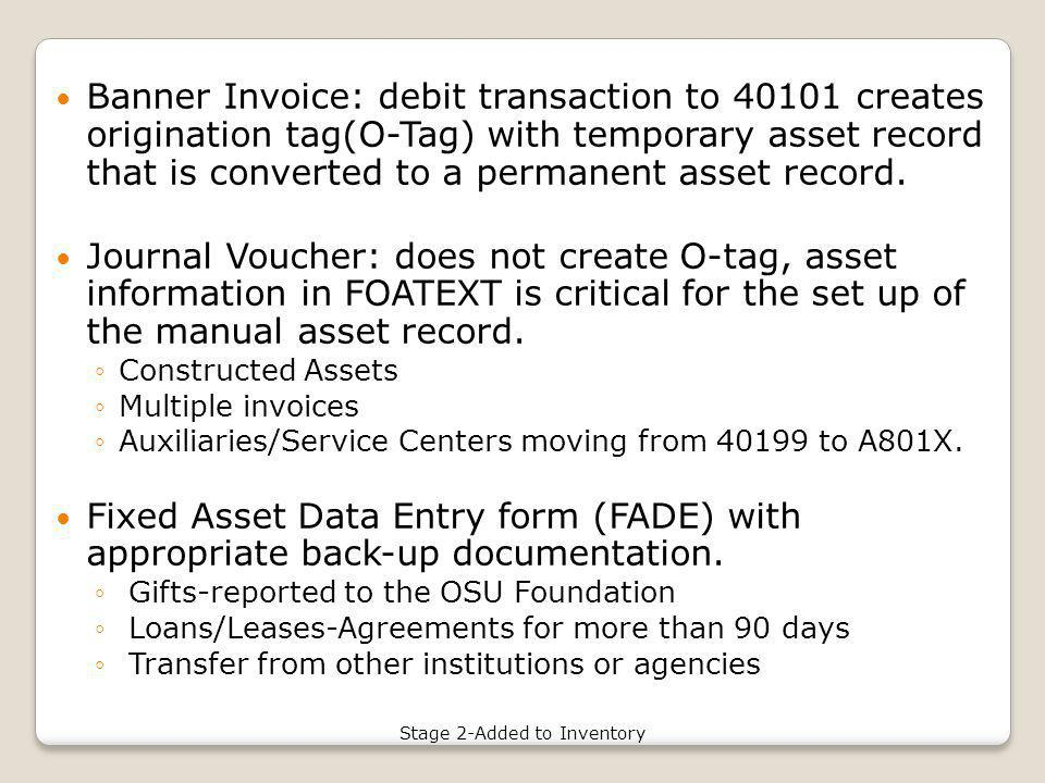 Banner Invoice: debit transaction to 40101 creates origination tag(O-Tag) with temporary asset record that is converted to a permanent asset record.