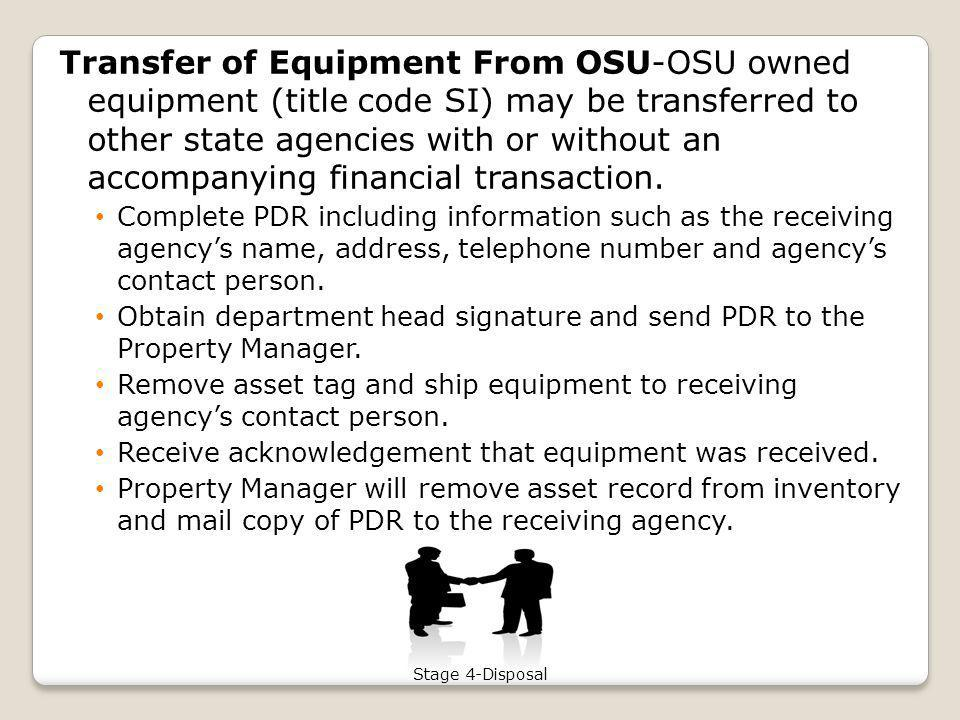 Transfer of Equipment From OSU-OSU owned equipment (title code SI) may be transferred to other state agencies with or without an accompanying financial transaction.