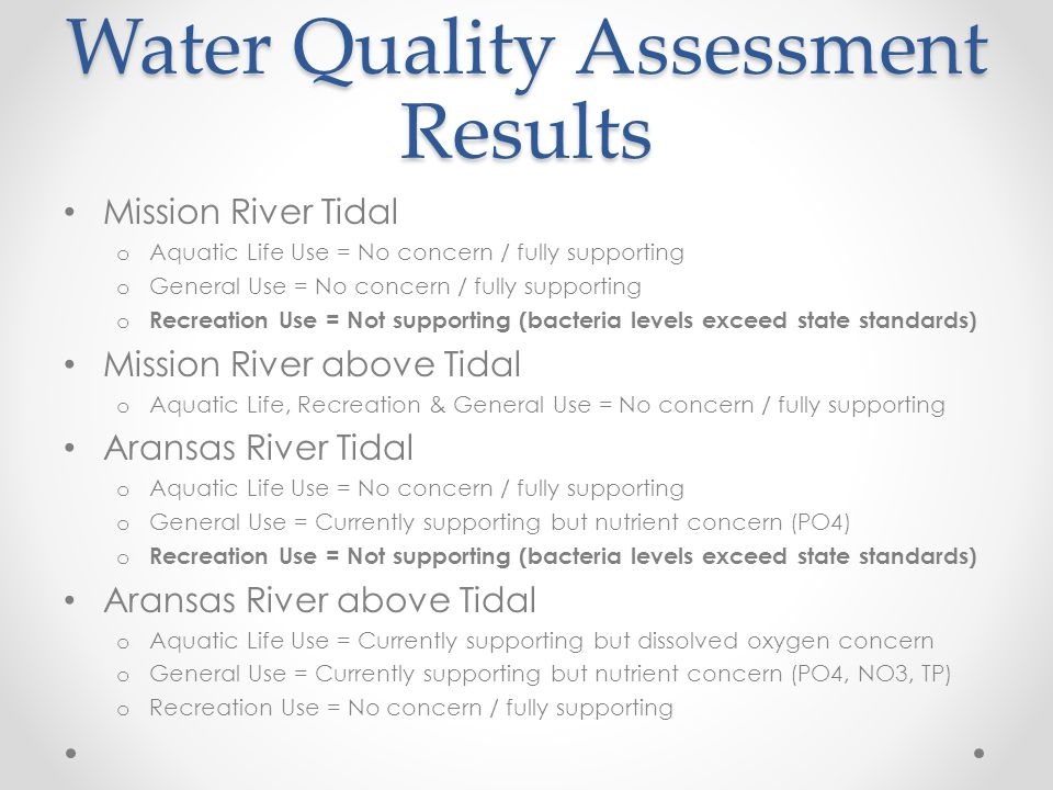 Water Quality Assessment Results Mission River Tidal o Aquatic Life Use = No concern / fully supporting o General Use = No concern / fully supporting