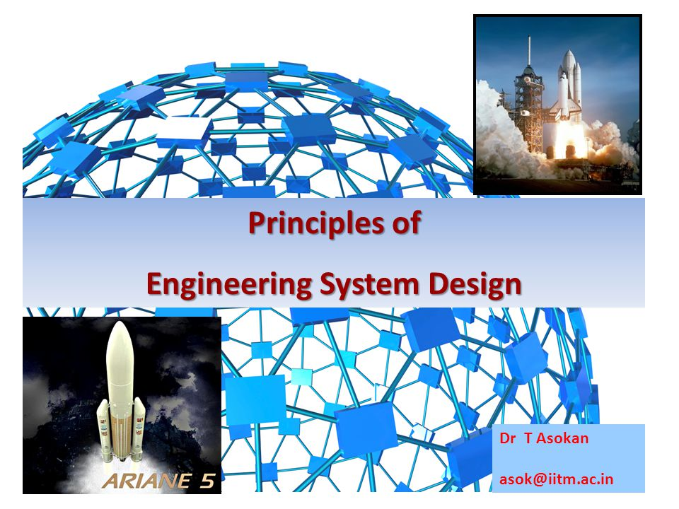 Principles of Engineering System Design Dr T Asokan asok@iitm.ac.in
