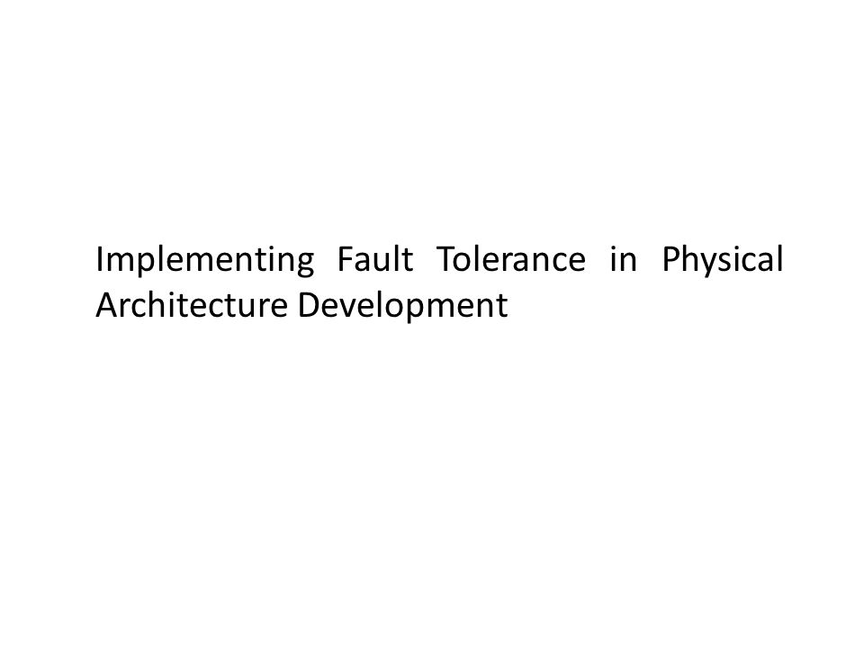 Implementing Fault Tolerance in Physical Architecture Development