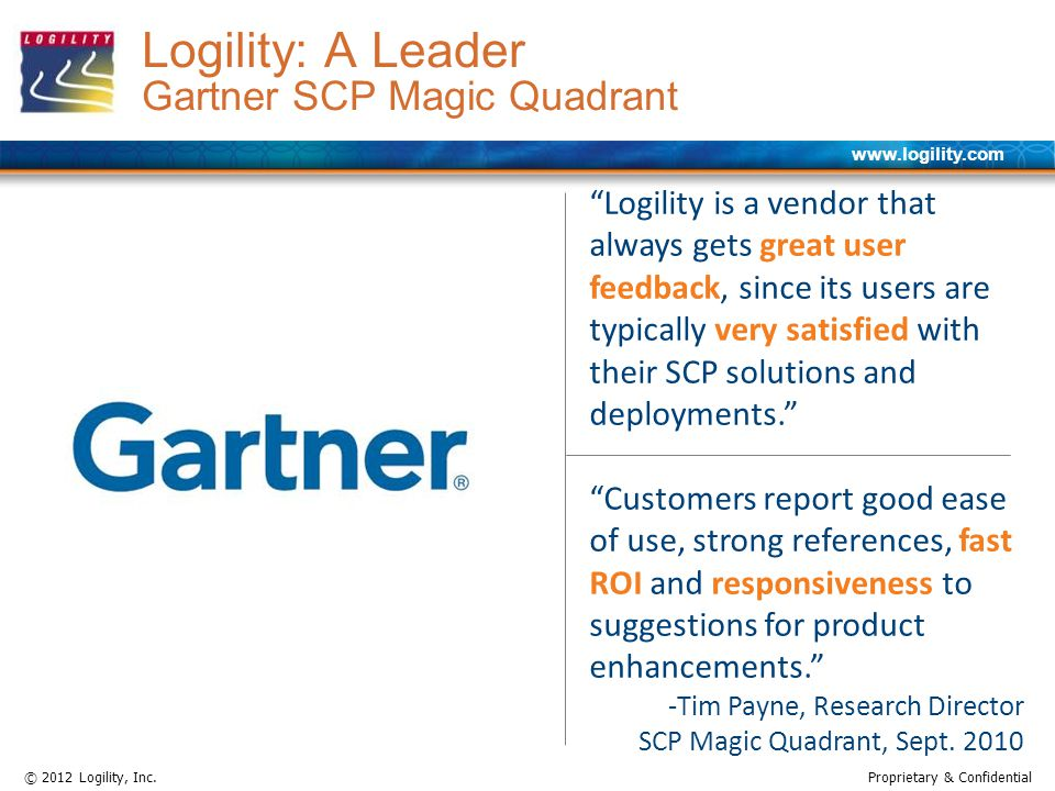 www.logility.com © 2012 Logility, Inc.Proprietary & Confidential Logility: A Leader Gartner SCP Magic Quadrant Logility is a vendor that always gets g