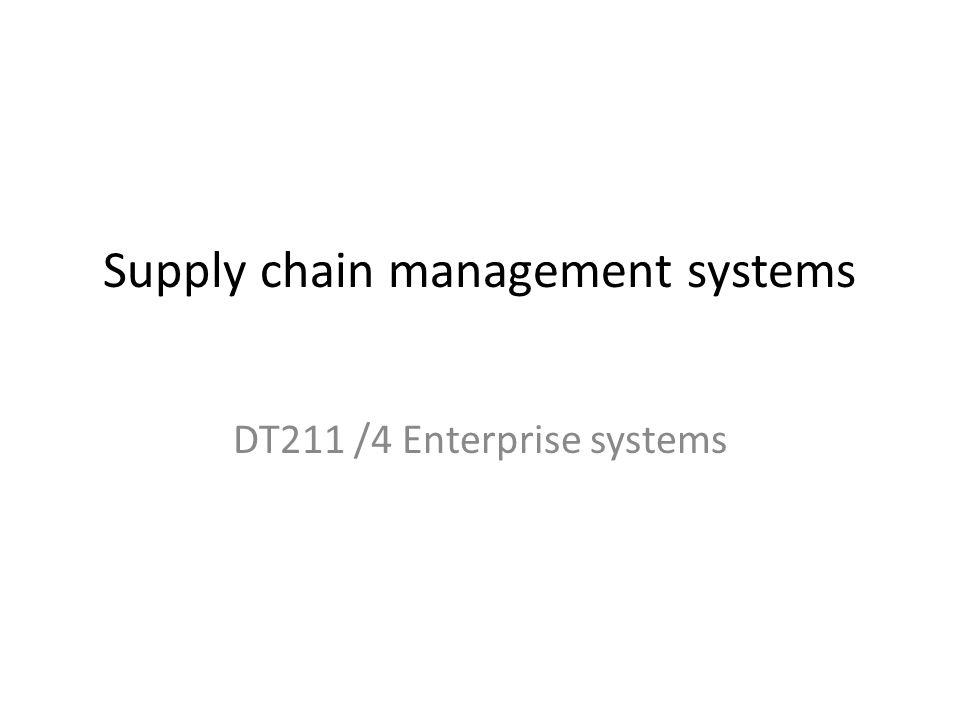 Supply chain management systems DT211 /4 Enterprise systems