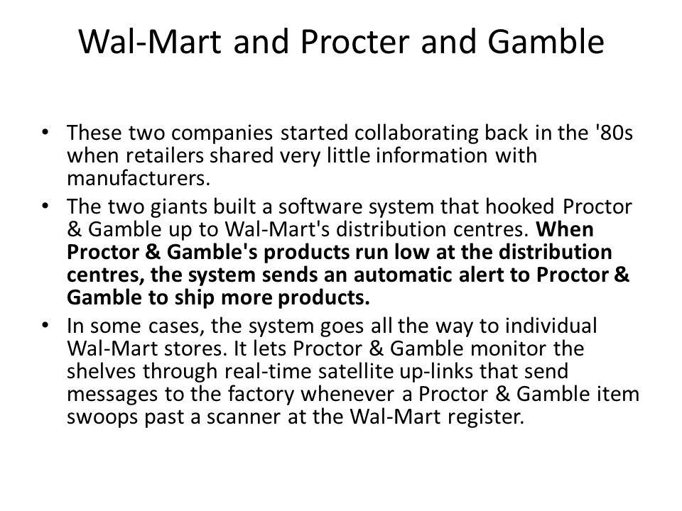Wal-Mart and Procter and Gamble These two companies started collaborating back in the '80s when retailers shared very little information with manufact