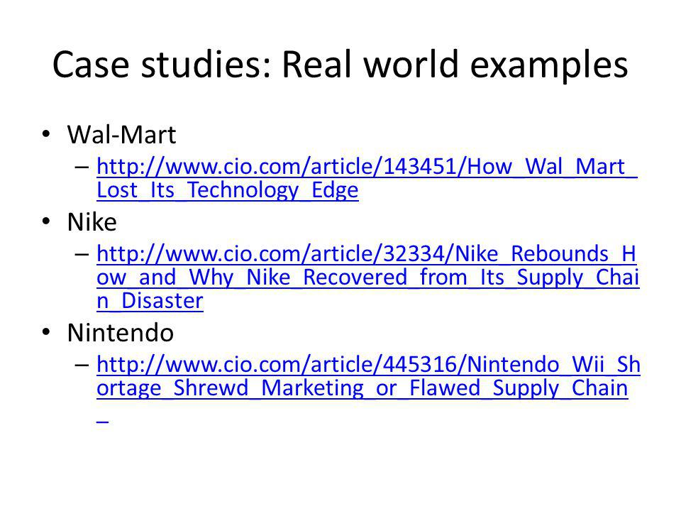 Case studies: Real world examples Wal-Mart – http://www.cio.com/article/143451/How_Wal_Mart_ Lost_Its_Technology_Edge http://www.cio.com/article/14345