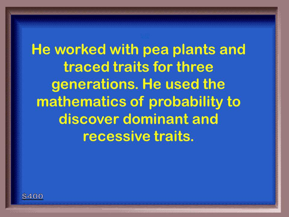 3-400 Gregor Mendel is called the father of genetics… Why? Explain what plant he experimented with and what he discovered about traits.