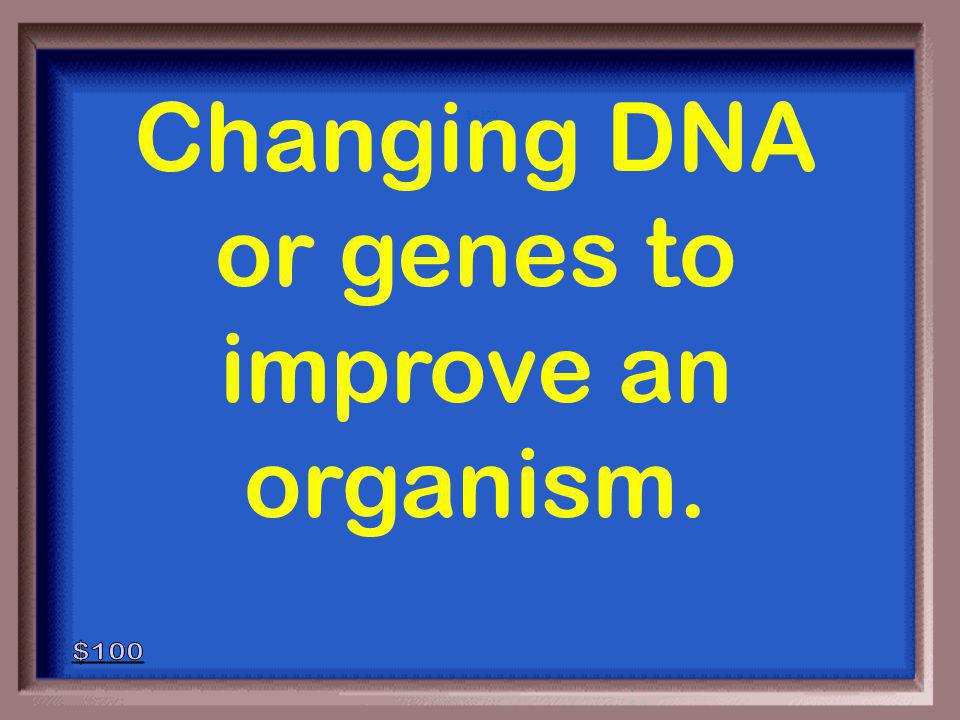 6-100 1 - 100 What is genetic engineering?