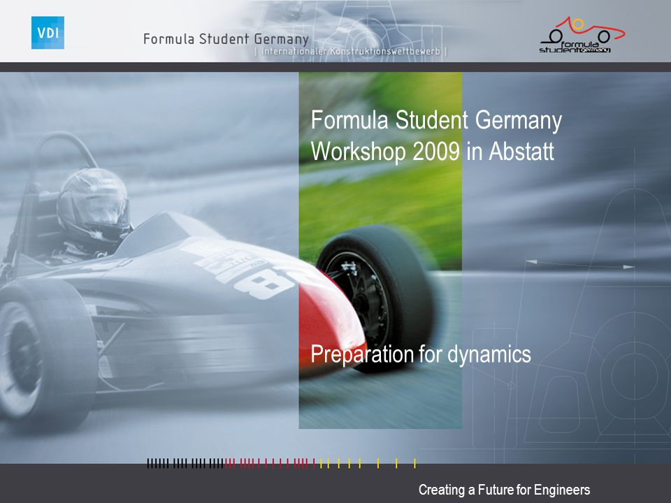 Creating a Future for Engineers Formula Student Germany Workshop 2009 in Abstatt Preparation for dynamics