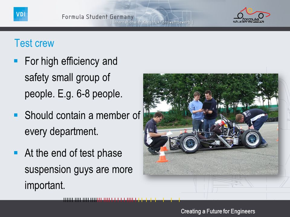 Creating a Future for Engineers Test crew For high efficiency and safety small group of people. E.g. 6-8 people. Should contain a member of every depa