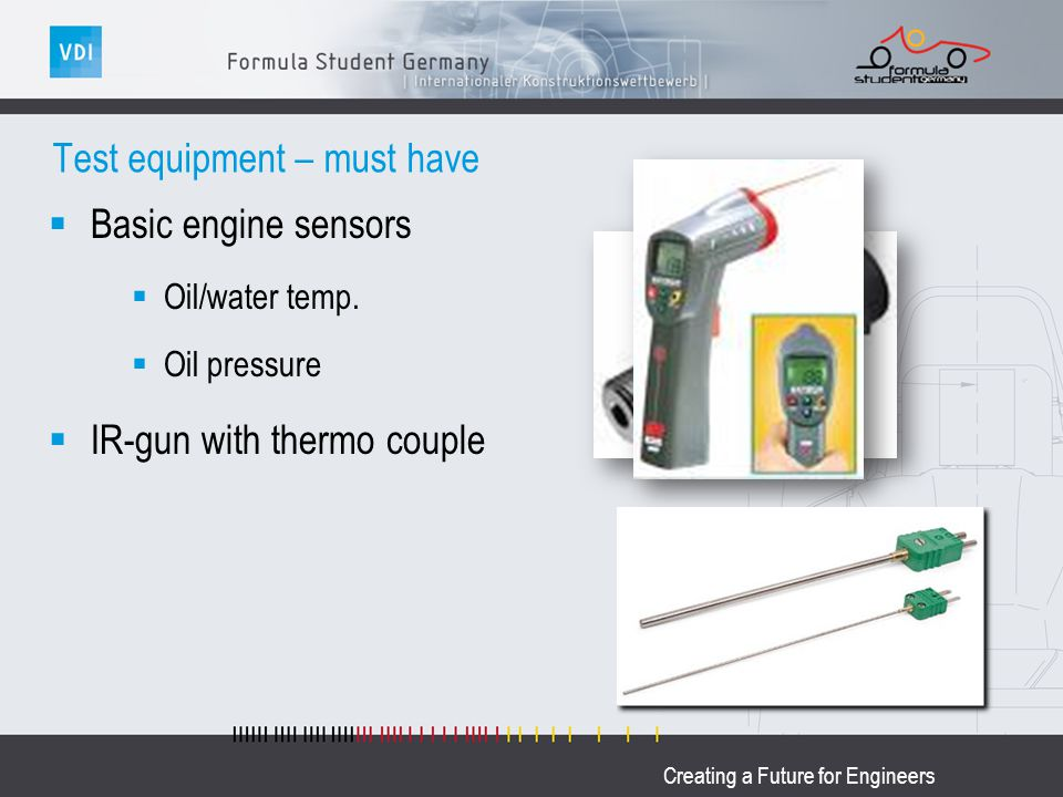 Creating a Future for Engineers Test equipment – must have Basic engine sensors Oil/water temp.