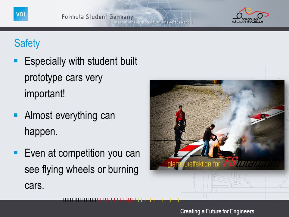 Creating a Future for Engineers Safety Especially with student built prototype cars very important.