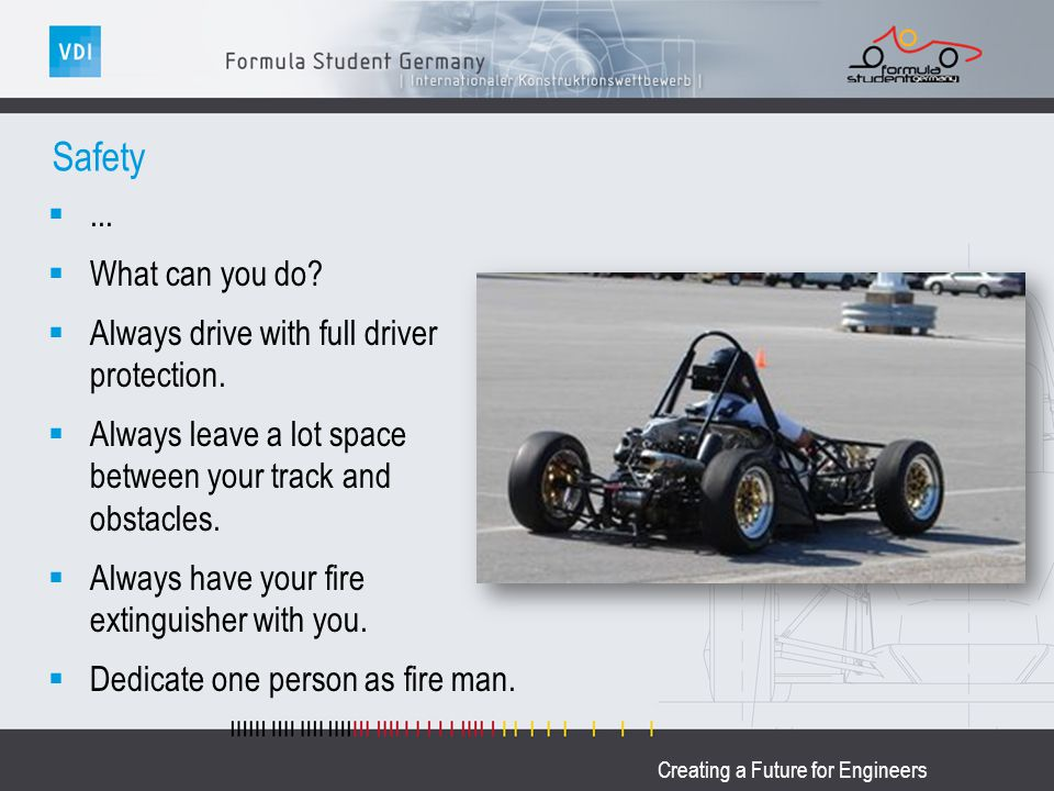 Creating a Future for Engineers Safety... What can you do? Always drive with full driver protection. Always leave a lot space between your track and o