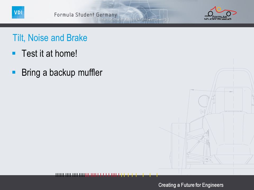 Creating a Future for Engineers Tilt, Noise and Brake Test it at home! Bring a backup muffler