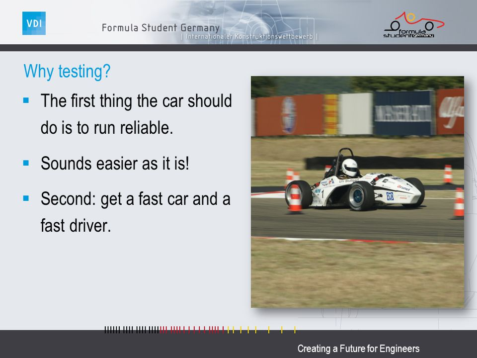 Creating a Future for Engineers Why testing. The first thing the car should do is to run reliable.
