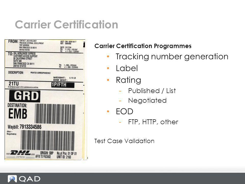 Carrier Certification Programmes Tracking number generation Label Rating -Published / List -Negotiated EOD -FTP, HTTP, other Test Case Validation Carr