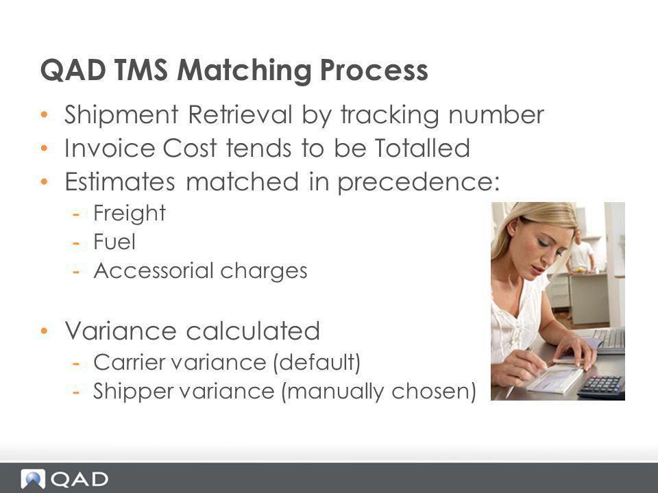 QAD TMS Matching Process Shipment Retrieval by tracking number Invoice Cost tends to be Totalled Estimates matched in precedence: -Freight -Fuel -Acce