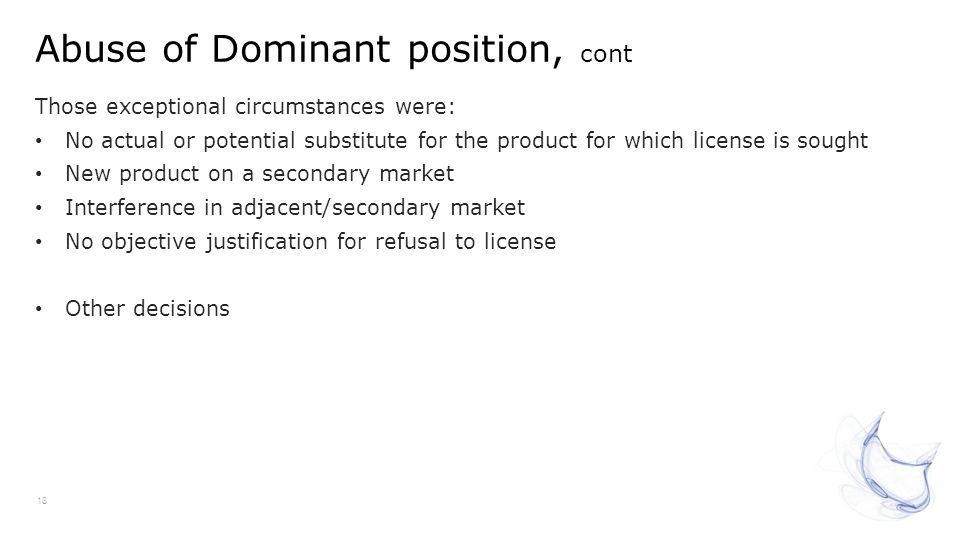 Abuse of Dominant position, cont 18 Those exceptional circumstances were: No actual or potential substitute for the product for which license is sough