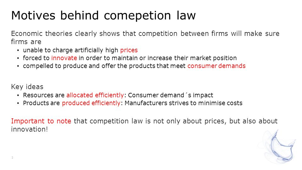 Motives behind comepetion law 3 Economic theories clearly shows that competition between firms will make sure firms are unable to charge artificially