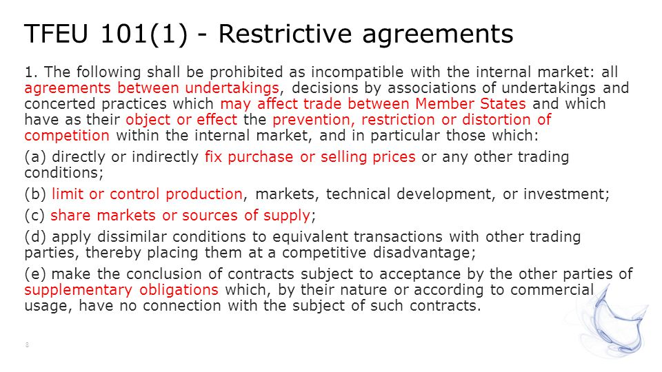 TFEU 101(1) - Restrictive agreements 8 1. The following shall be prohibited as incompatible with the internal market: all agreements between undertaki