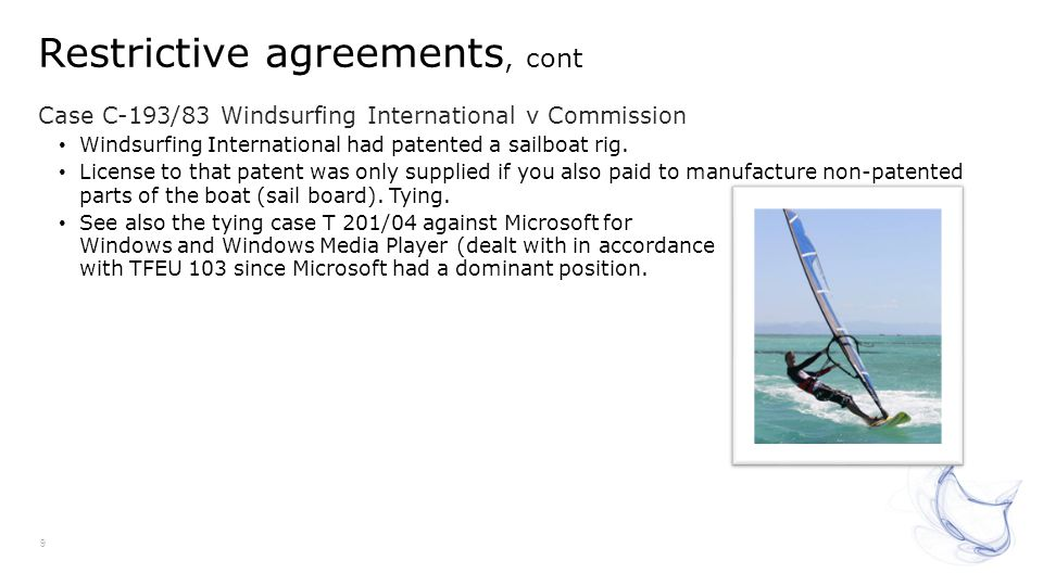 Restrictive agreements, cont 9 Case C-193/83 Windsurfing International v Commission Windsurfing International had patented a sailboat rig. License to