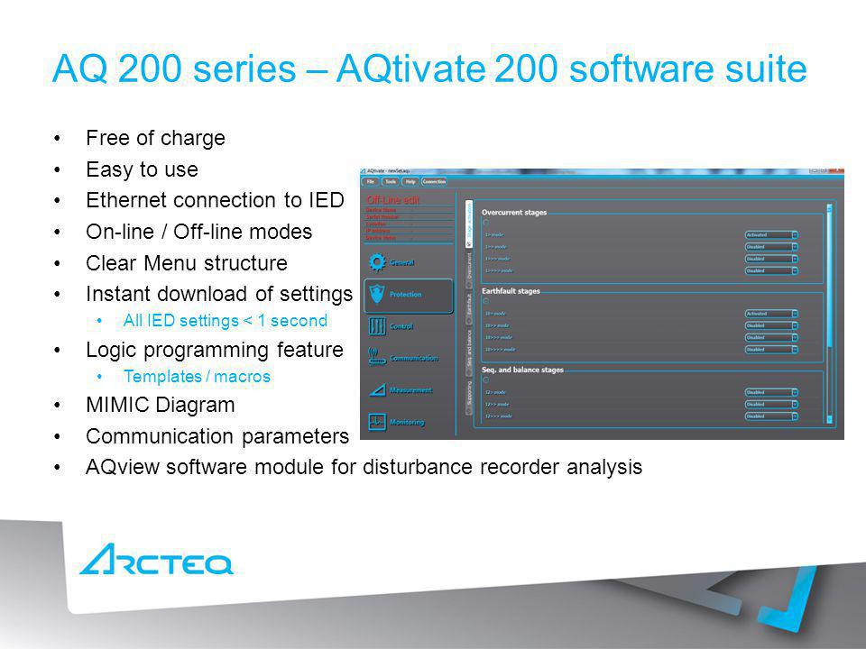 AQ 200 series – AQtivate 200 software suite Free of charge Easy to use Ethernet connection to IED On-line / Off-line modes Clear Menu structure Instan
