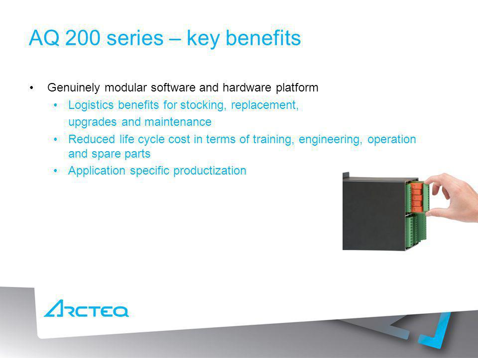 AQ 200 series – key benefits Genuinely modular software and hardware platform Logistics benefits for stocking, replacement, upgrades and maintenance R