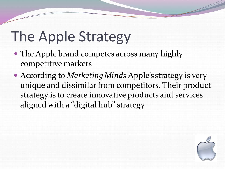 The Apple Strategy The Apple brand competes across many highly competitive markets According to Marketing Minds Apples strategy is very unique and dis