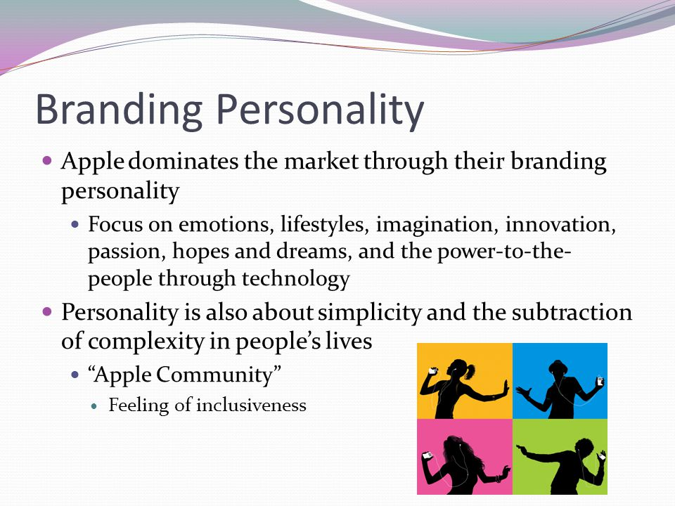 Branding Personality Apple dominates the market through their branding personality Focus on emotions, lifestyles, imagination, innovation, passion, ho