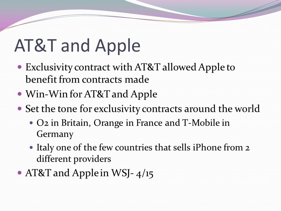 AT&T and Apple Exclusivity contract with AT&T allowed Apple to benefit from contracts made Win-Win for AT&T and Apple Set the tone for exclusivity con