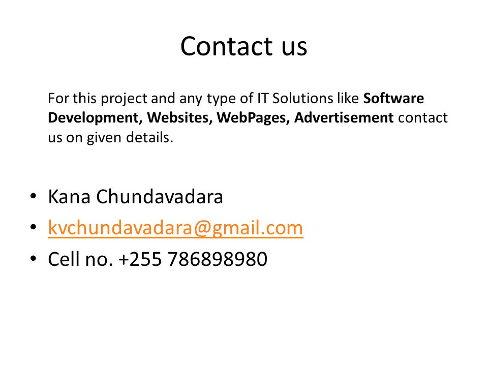 Contact us For this project and any type of IT Solutions like Software Development, Websites, WebPages, Advertisement contact us on given details. Kan