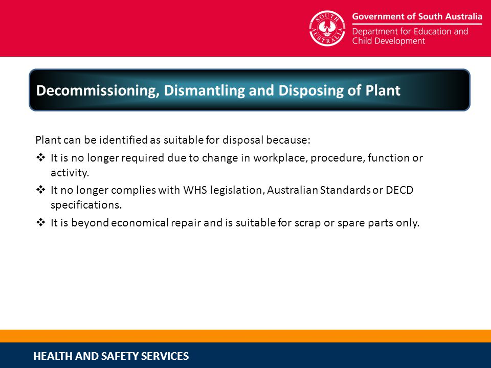 HEALTH AND SAFETY SERVICES Decommissioning, Dismantling and Disposing of Plant Plant can be identified as suitable for disposal because: It is no long